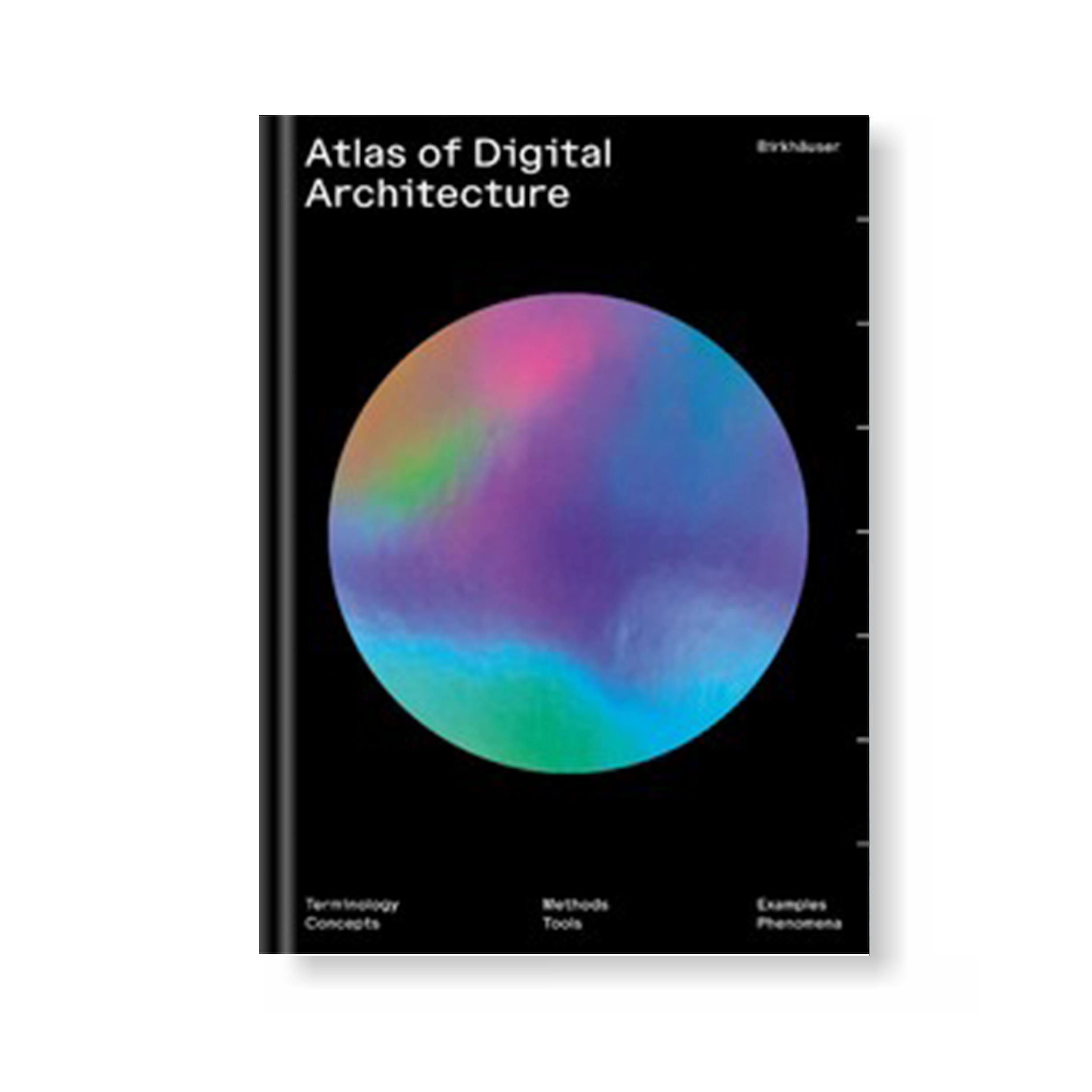 Atlas of Digital Architecture – Terminology, Concepts, Methods, Tools, Examples, Phenomena